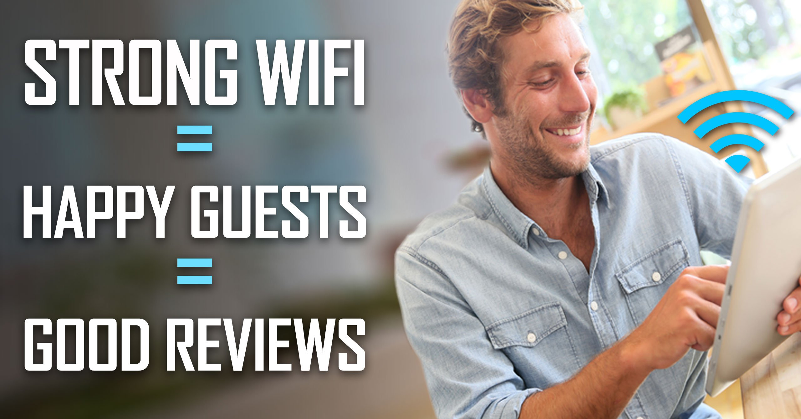 Strong WiFi = Happy Guests = Good Reviews