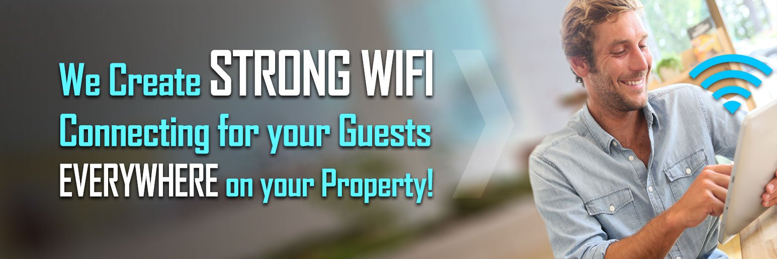 We Create Strong WiFi connecting for your guests everywhere on your property!