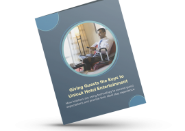 Giving Guests the Keys to Unlock Hotel Entertainment White Paper